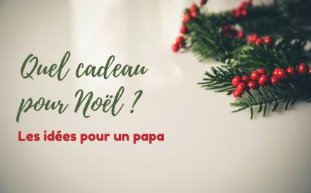Quel cadeau pour Noel - Cadeau de Noel pour papa